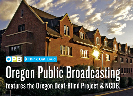OPB's Think Out Loud features the Oregon Deaf-Blind Project and NCDB.